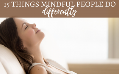 15 things mindful people do differently.