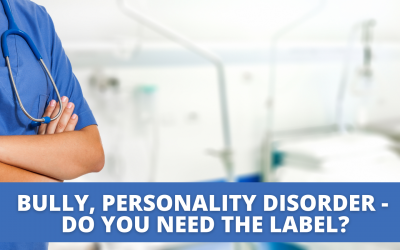 Bully, personality disorder – Do you need the label?