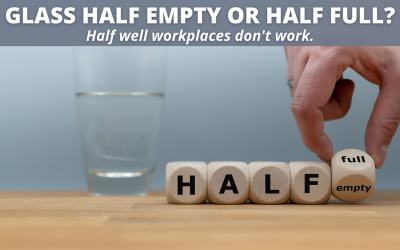 Glass half empty or half full – Half well workplaces don't work.