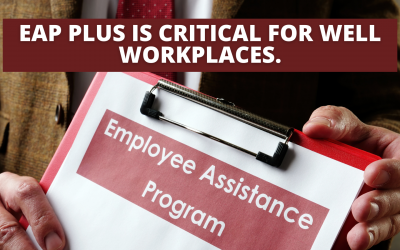 EAP PLUS is Critical for Well Workplaces
