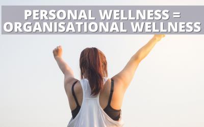 Personal Wellness = Organisational Wellness