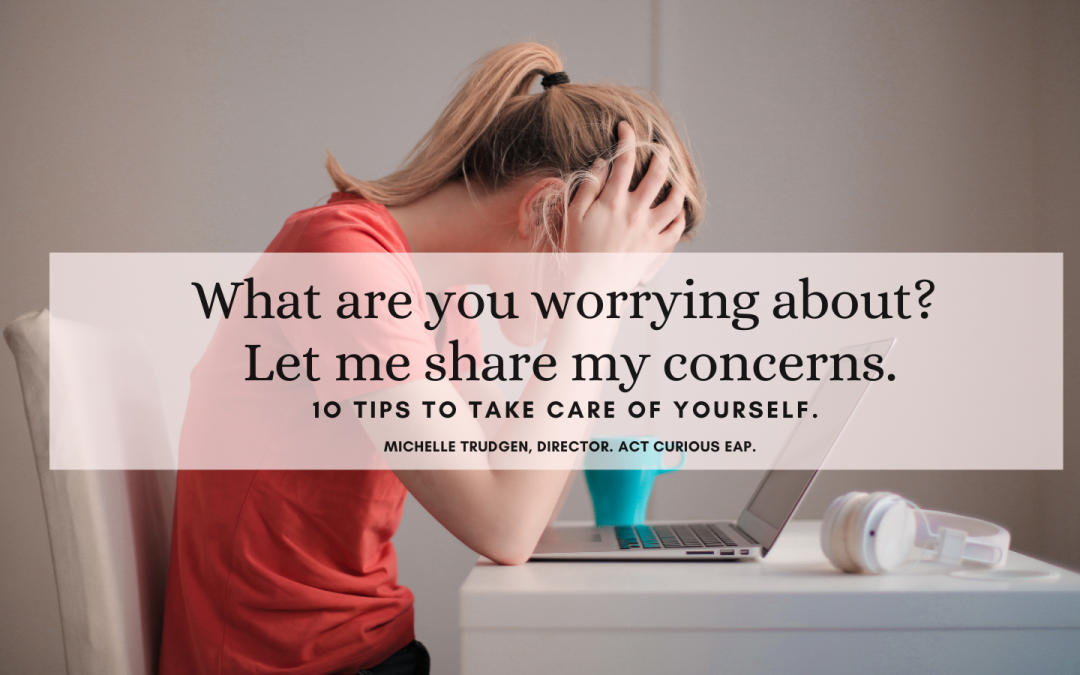 What are you worrying about? Let me share my concerns