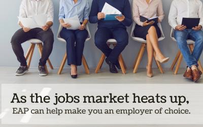 As the jobs market heats up, EAP can help make you an employer of choice.