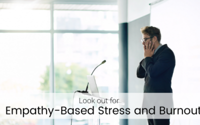 Look out for Empathy-Based stress and burnout